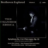 Beethoven Explored, Vol. 6: 'The Chamber Eroica'  - Symphony No. 3, version for piano quartet / Aaron Shorr, piano; Peter S. Skærved, violin; Dov Scheindlin, viola; Neil Heyde, cello