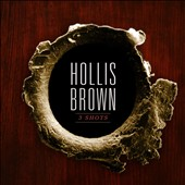 Hollis Brown: 3 Shots *