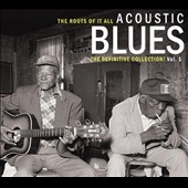 Various Artists: The Roots of It All: Acoustic Blues - The Definitive Collection, Vol. 1