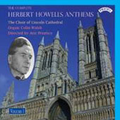 The Complete Herbert Howells Anthems, Vol. 1 / Lincoln Cathedral Choir; Aric Prentice;  Colin Walsh: organ