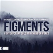 Figments: Contemporary Solo and Chamber Works by Mark Dal Porto; Richard Campanelli; David Nisbet Stewart; Paula Diehl; Jason Lovelace; Mel Mobley / various artists