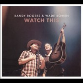 Randy Rogers/Wade Bowen: Watch This [Blister] *