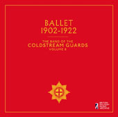 The Band of the Coldstream Guards, Vol. 8: Ballet 1902-1922
