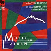 Musik in Luzern - A Capella Chormusik / Willisegger, et al