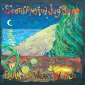 South Austin Jug Band: Dark and Weary World
