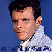 Del Shannon: Home & Away: The Complete Recordings 1960 - 1970