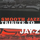Smooth Jazz All Stars: Jay-Z Smooth Jazz Tribute