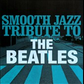 Smooth Jazz All Stars: Smooth Jazz Tribute to the Beatles