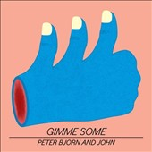 Peter Bjorn and John: Gimme Some