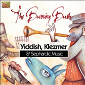The Burning Bush: Yiddish, Klezmer and Sephardic Music