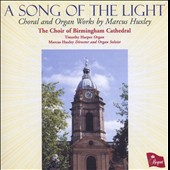 A Song Of The Light: Choral and Organ Works by Marcus Huxley / Timothy Harper, organ