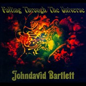 Johndavid Bartlett: Falling Through The Universe