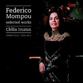 Federico Mompou: Selected Works, Vol. 1 / Cl&eacute;lia Iruzun, piano
