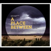 'A Place Between' - chamber music & songs by Tavener, Part, Knaifel, Silvestrov, Gorecki, Cage