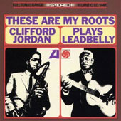 Clifford Jordan: These Are My Roots: Clifford Jordan Plays Leadbelly