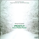 Steven R. Gerber: (Mostly) Solo Piano Music - Three Little Duets, Two Intermezzi, Piano Sonata, et al.; Steven Gerber, piano; Gregory Fulkerson, violin; Jennifer Rinehart, piano