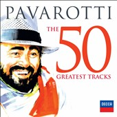 Tenor Luciano Pavarotti: The 50 Greatest Tracks