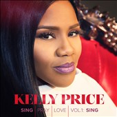 Kelly Price: Sing Pray Love, Vol. 1: Sing *