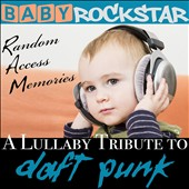 Baby Rockstar: A Lullaby Renditions of Daft Punk: Random Access Memories *