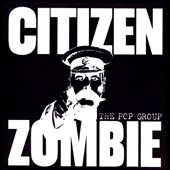 The Pop Group (Rock): Citizen Zombie [Box] *