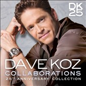 Dave Koz: Collaborations [25th Anniversary Collection]