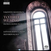 Valentin Silvestrov (b. 1937): To Thee We Sing - Sacred Choral Works / Latvian Radio Choir; Sigvards Klava