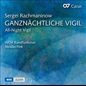 Sergei Rachmaninov (1873-1943): All-Night Vigil / WDR Radio Choir, Nicolas Fink