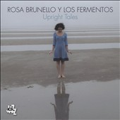 Los Fermentos/Rosa Brunello: Upright Tales [Digipak]