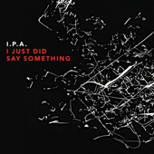 I.P.A.: I Just Did Say Something [6/24]