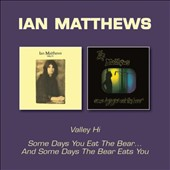 Ian Matthews: Valley Hi/Some Days You Eat the Bear and Some Days the Bear Eats You