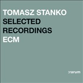 Tomasz Stanko: Selected Recordings (Rarum XVII)