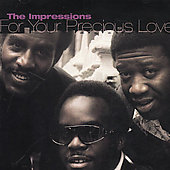 The Impressions: For Your Precious Love...