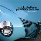 Mick Stover/Mick Stovers Gentlemens Blues Club: The Sky's on Fire