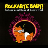 Rockabye Baby!: Rockabye Baby: Lullaby Renditions of Kanye West
