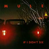 Mule: If I Don't Six