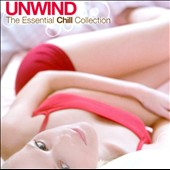 Various Artists: Unwind: The Essential Chill Collection