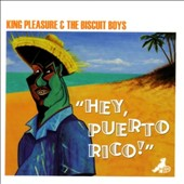 King Pleasure & The Biscuit Boys: Hey Puerto Rico! *