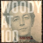 Woody Guthrie: Woody at 100: The Woody Guthrie Centennial