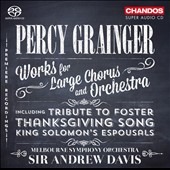 Percy Grainger: Works for Large Chorus and Orchestra / Melbourne SO & Chorus. Andrew Davis