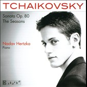 Tchaikovsky: Sonata, Op. 80; The Seasons / Nadav Hertzka, piano