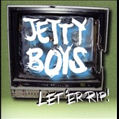 Jetty Boys: Let `Er Rip!