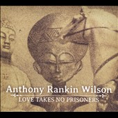 Anthony Rankin Wilson: Love Takes No Prisoners [Digipak]