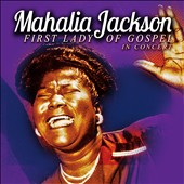 Mahalia Jackson: First Lady of Gospel In Concert *