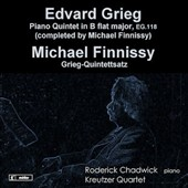 Grieg: Piano Quintet in B flat, EG.118 (completed by FInnissy); Michael Finnissy: Grieg-Quintettsatz / Roderick Chadwick, piano