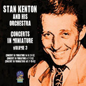 Stan Kenton/Stan Kenton & His Orchestra: Concerts in Miniature, Vol. 3