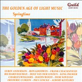The Golden Age of Light Music - 'Springtime:' Works by Leroy Anderson, Rabinowitz et al. / Leroy Anderson, Ron Goodwin, King Palmer, Frederic Curzon et al.