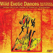 James Scott Balentine: 'Wild Exotic Dances' - Music for Clarinet / Robert Walzel, clarinet; Steven Glaser, piano; Scott Walzel, basson; Texas Clarinet Consort