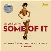 Various Artists: You Got to Give Me Some of It: 55 Risque Blues and R&B Classics 1928-1954