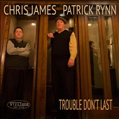 Patrick Rynn/Chris James (Blues): Trouble Don't Last