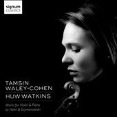 Works for Violin & Piano by Reynaldo Hahn & Karol Szymanowski / Tamsin Waley-Cohen, violin; Huw Watkins, piano